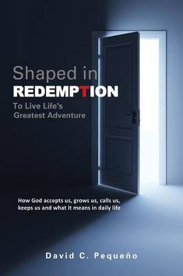 Shaped in Redemption to Live Life's Greatest Adventure