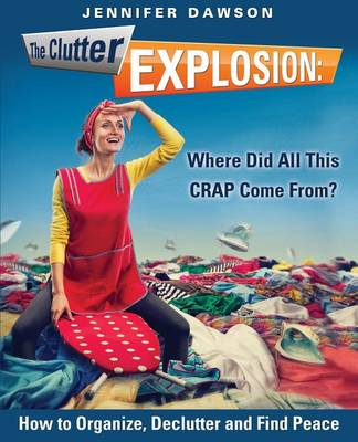 The Clutter Explosion: Where Did All This Crap Come From?