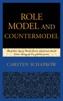 Role Model and Countermodel: The Golden Age of Iberian Jewry and German Jewish Culture During the Era of Emancipation