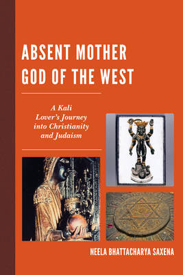 Absent Mother God of the West: A Kali Lover's Journey into Christianity and Judaism