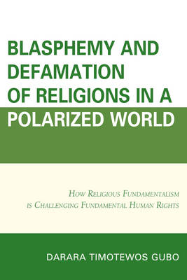Blasphemy and Defamation of Religions in a Polarized World: How Religious Fundamentalism is Challenging Fundamental Human Rights