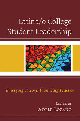 Latina/o College Student Leadership: Emerging Theory, Promising Practice