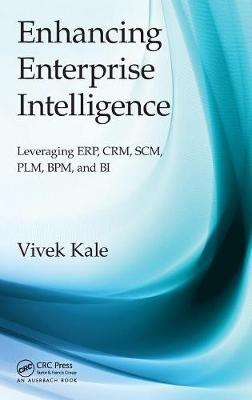 Enhancing Enterprise Intelligence: Leveraging ERP, CRM, SCM, PLM, BPM, and BI