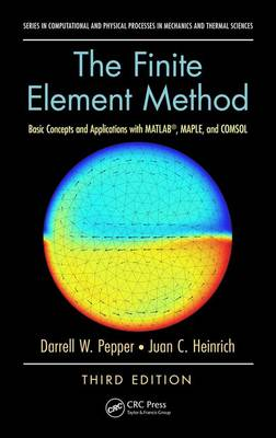The Finite Element Method: Basic Concepts and Applications with MATLAB, MAPLE, and COMSOL