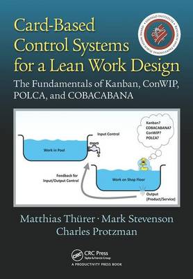 Card-Based Control Systems for a Lean Work Design: The Fundamentals of Kanban, ConWIP, POLCA, and COBACABANA