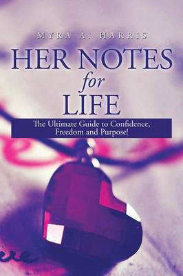 Her Notes for Life: The Ultimate Guide to Confidence, Freedom and Purpose!