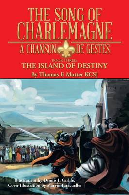 The Song of Charlemagne: A Chanson de Gestes - Book Three: The Island of Destiny