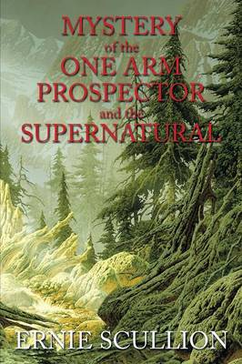 Mystery of the One Arm Prospector and the Supernatural