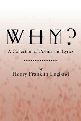 Why?: A Collection of Poems and Lyrics