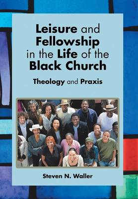 Leisure and Fellowship in the Life of the Black Church: Theology and Praxis