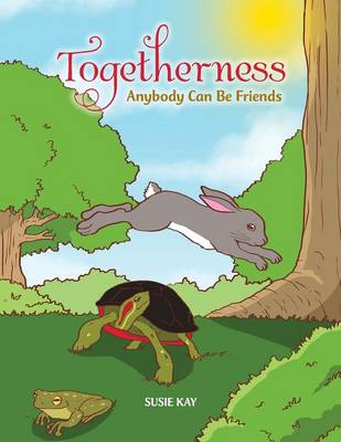 Togetherness: Anybody Can Be Friends