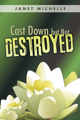Cast Down But Not Destroyed