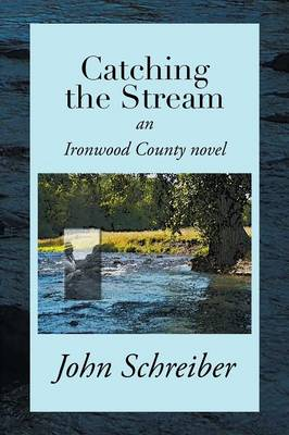 Catching the Stream: An Ironwood County Novel