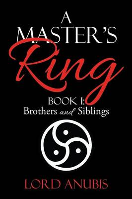 A Master's Ring: Book I: Brothers and Siblings