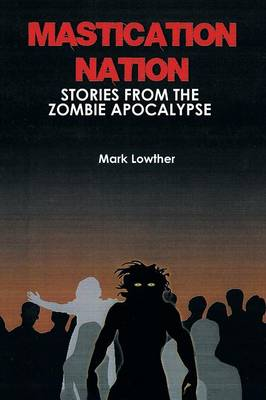 Mastication Nation: Stories from the Zombie Apocalypse