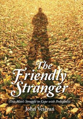 The Friendly Stranger: One Man's Struggle to Cope with Pedophilia