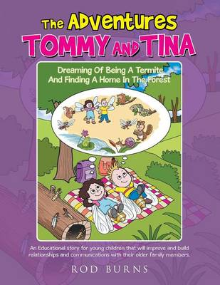 The Adventures of Tommy and Tina Dreaming of Being a Termite and Finding a Home in the Forest: An Educational Story for Young Children That Will Improve and Build Relationships and Communications with Their Older Family Members