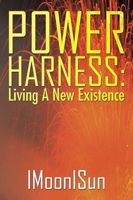 Power Harness: Living a New Existence