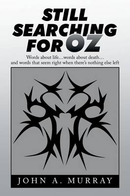 Still Searching for Oz: Words about Life . . . Words about Death . . . and Words That Seem Right When There's Nothing Else Left