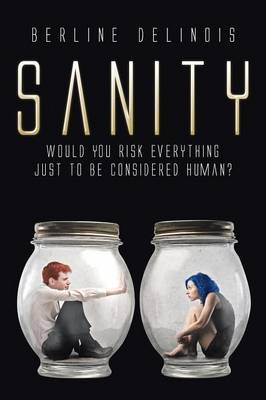 Sanity: Would You Risk Everything Just to Be Considered Human?