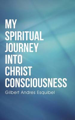 My Spiritual Journey Into Christ Consciousness