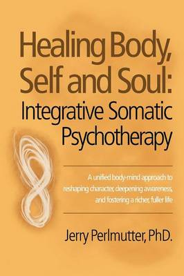 Healing Body, Self and Soul: Integrative Somatic Psychotherapy