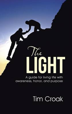 The Light: A Guide for Living Life with Awareness, Honor, and Purpose