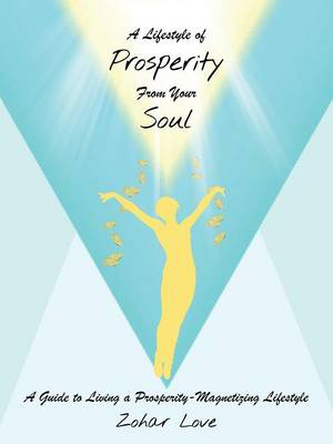 A Lifestyle of Prosperity from Your Soul: A Guide to Living a Prosperity-Magnetizing Lifestyle