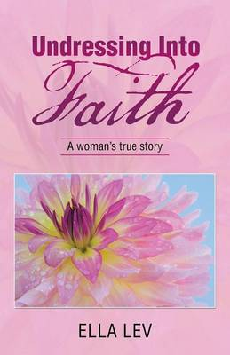 Undressing Into Faith: A Woman's True Story