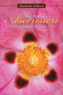 The Age of Ascension: Spiritual Tools to Be There Now