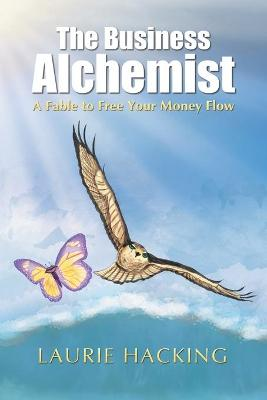 The Business Alchemist: A Fable to Free Your Money Flow