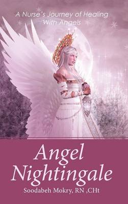 Angel Nightingale: A Nurse's Journey of Healing with Angels