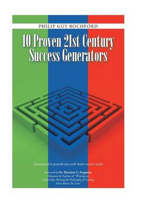 10 Proven 21st Century Success Generators: Guaranteed to Provide You with Better Success Results