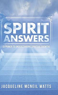 Spirit Answers: (A Primer to Understanding Spiritual Growth)