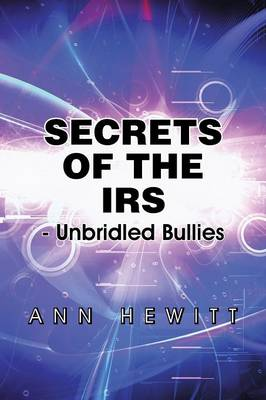 Secrets of the IRS: -Unbridled Bullies