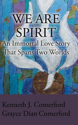 We Are Spirit: An Immortal Love Story That Spans Two Worlds