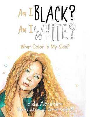 Am I Black? Am I White?: What Color Is My Skin?