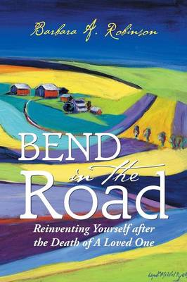 Bend in the Road: Reinventing Yourself After the Death of a Loved One