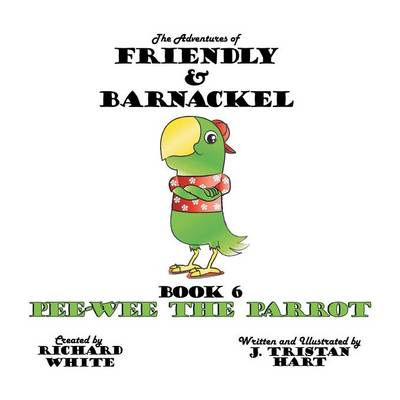The Adventures of Friendly and Barnackel: Book 6: Pee-Wee the Parrot