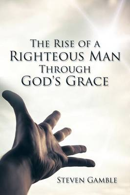 The Rise of a Righteous Man Through God's Grace