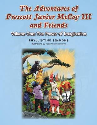 The Adventures of Prescott Junior McCoy III and Friends: Volume One: The Power of Imagination
