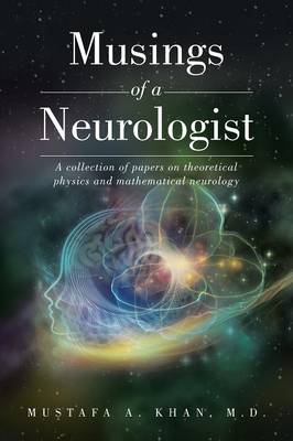 Musings of a Neurologist: A Collection of Papers on Theoretical Physics and Mathematical Neurology