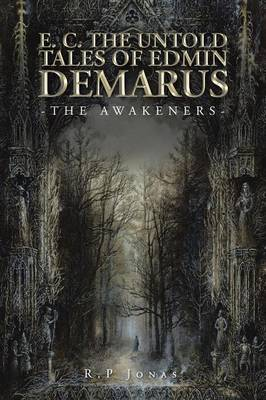 E. C. the Untold Tales of Edmin Demarus: -The Awakeners-