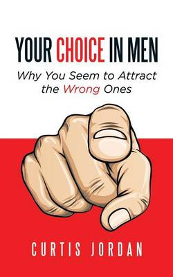 Your Choice in Men: Why You Seem to Attract the Wrong Ones