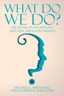 What Do We Do?: Questions on Psychology and Education for Parents