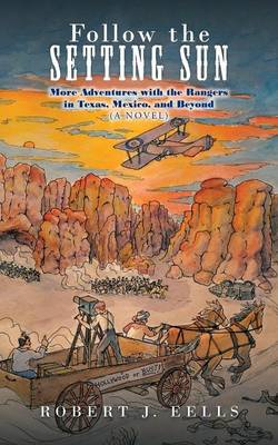 Follow the Setting Sun: More Adventures with the Rangers in Texas, Mexico, and Beyond (a Novel)