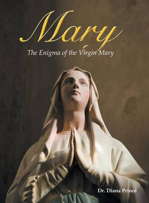 Mary: The Enigma of the Virgin Mary