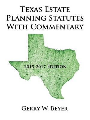 Texas Estate Planning Statutes with Commentary: 2015-2017 Edition