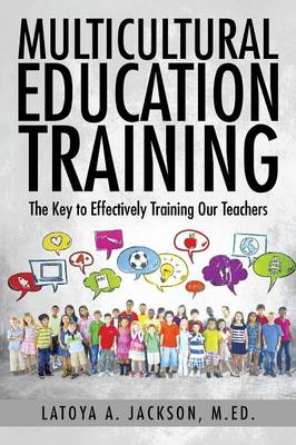 Multicultural Education Training: The Key to Effectively Training Our Teachers