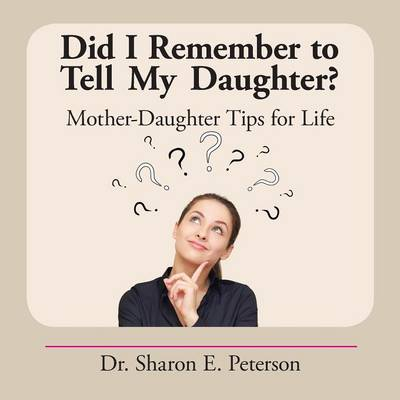 Did I Remember to Tell My Daughter?: Mother-Daughter Tips for Life